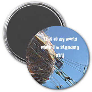 This is my world while I'm standing still 7.5 Cm Round Magnet