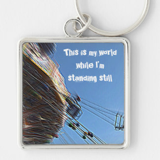 This is my world while I'm standing still Keychain