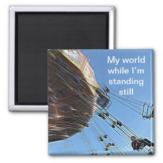 This is my world while I'm standing still Square Magnet