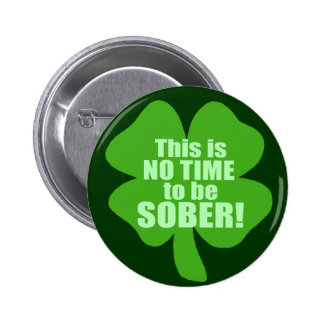 This Is No Time To Be Sober! 6 Cm Round Badge
