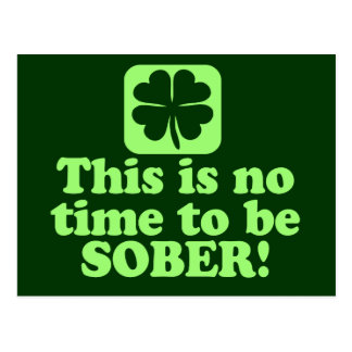 This is NO time to be SOBER Postcard