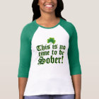 This is No Time to be Sober! T-Shirt