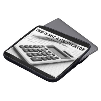 """""""This Is Not A Calculator"""" Computer Sleeve"""