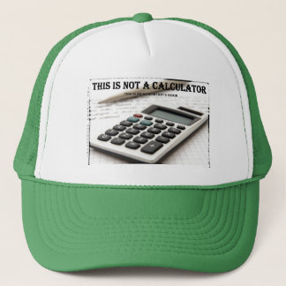 """This Is Not a Calculator"" Trucker Hat"