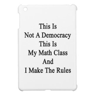 This Is Not A Democracy This Is My Math Class And iPad Mini Cases
