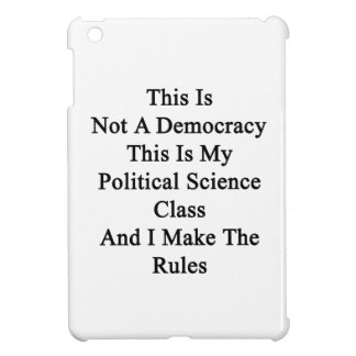 This Is Not A Democracy This Is My Political Scien iPad Mini Covers