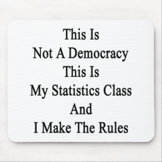 This Is Not A Democracy This Is My Statistics Clas Mouse Pad