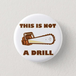 this Is Not A Drill Chainsaw 3 Cm Round Badge