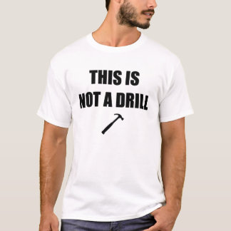 THIS IS NOT A DRILL! T-Shirt