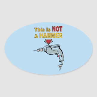 This is NOT a Hammer - Funny Word Play Saying Oval Sticker