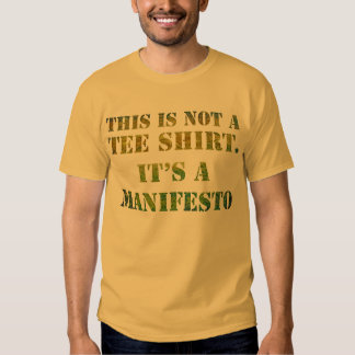 this is not a Tee Shirt! It's a Manifesto!