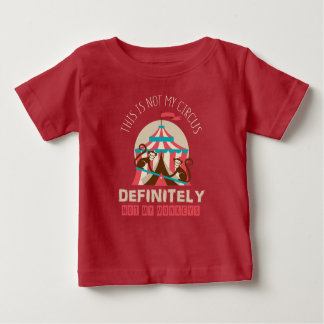 This Is Not My Circus, Definitely Not My Monkeys Baby T-Shirt