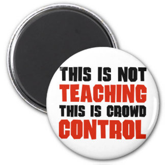 This is Not Teaching, This is Crowd Control 6 Cm Round Magnet
