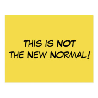 """""""This is NOT the New Normal"""" Political Message Postcard"""