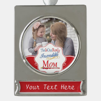 This Is One Really Incredible Mom Gift Collection Silver Plated Banner Ornament