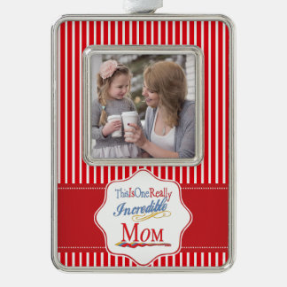 This Is One Really Incredible Mom Gift Collection Silver Plated Framed Ornament