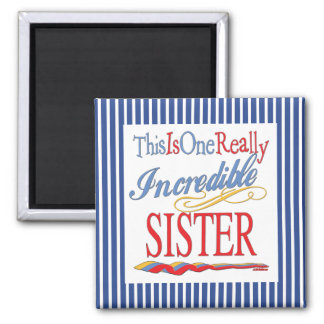 This Is One Really Incredible Sister Gift Magnet