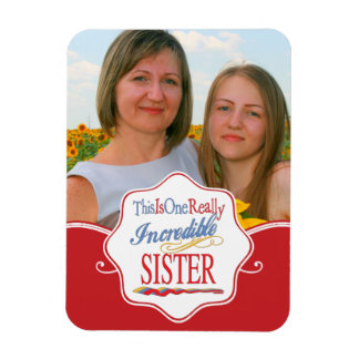 This Is One Really Incredible Sister Gift Rectangular Photo Magnet