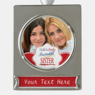 This Is One Really Incredible Sister Gift Silver Plated Banner Ornament