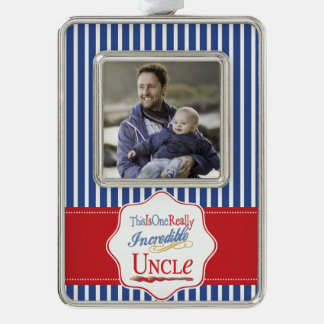 This Is One Really Incredible Uncle Gift Silver Plated Framed Ornament