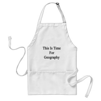 This Is Time For Geography Adult Apron