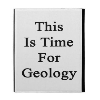 This Is Time For Geology iPad Folio Cases