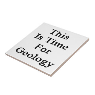 This Is Time For Geology Tiles