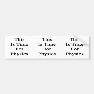 This Is Time For Physics Bumper Sticker