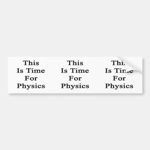 This Is Time For Physics Bumper Stickers