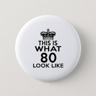 This Is What 80 Look Like 6 Cm Round Badge