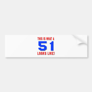 This is what a 51 looks like bumper sticker