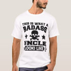 THIS IS WHAT A BADASS UNCLE LOOKS LIKE T-Shirt