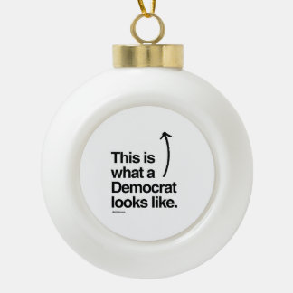 THIS IS WHAT A DEMOCRAT LOOKS LIKE CERAMIC BALL DECORATION