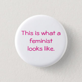 This is what a feminist looks like. 3 cm round badge