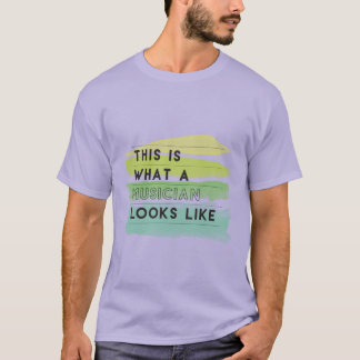 """This is what a musician looks like"" t-shirt"