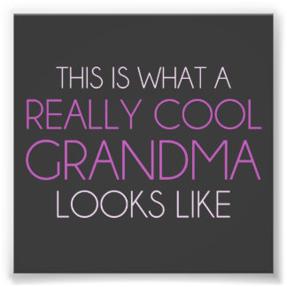 This is What a Really Cool Grandma Looks Like Photo Print