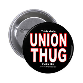 This is what a UNION THUG looks like. 6 Cm Round Badge