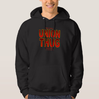 This is what a UNION THUG looks like. Hooded Pullovers
