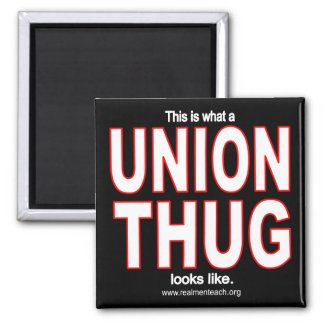 This is what a UNION THUG looks like. Square Magnet