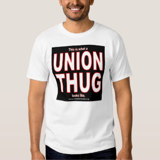 This is what a UNION THUG looks like. T Shirts