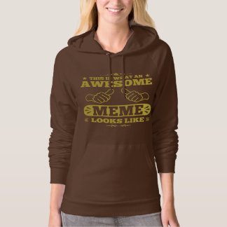 This Is What An Awesome Meme Looks Like Hoodie