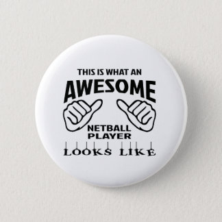 This is what an awesome Netball player looks like 6 Cm Round Badge