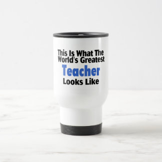 This Is What The World's Greatest Teacher Looks Li Travel Mug
