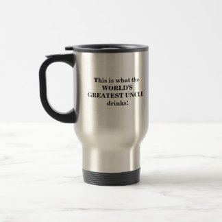 This is what the WORLD'S GREATEST UNCLE drinks! Stainless Steel Travel Mug
