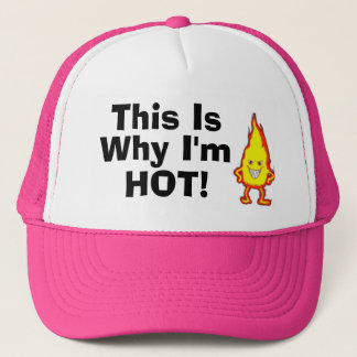 This Is Why I'm Hot! Trucker Hat