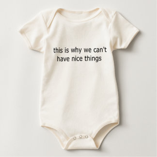 """this is why we can't have nice things"" baby bodysuit"
