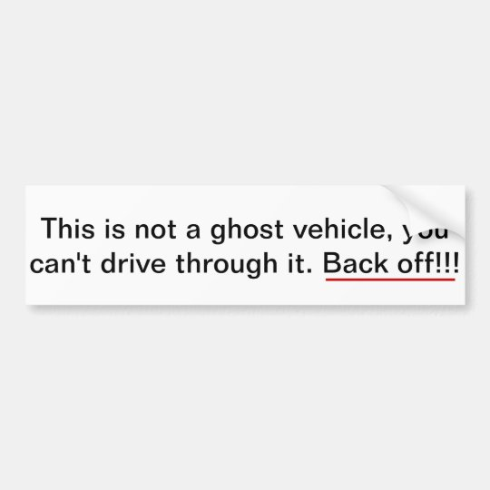 This isn't a ghost vehicle, back off. bumper sticker