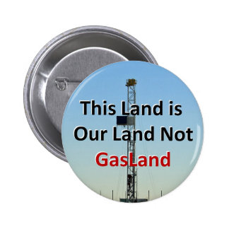 This Land is Our Land Not GasLand 6 Cm Round Badge