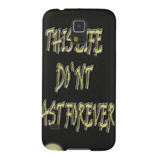 This Life Don`t Last Forever Galaxy S5 Covers