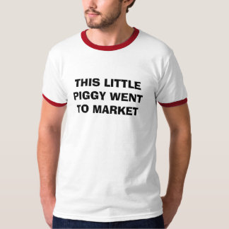 THIS LITTLE PIGGY WENT TO MARKET T-Shirt